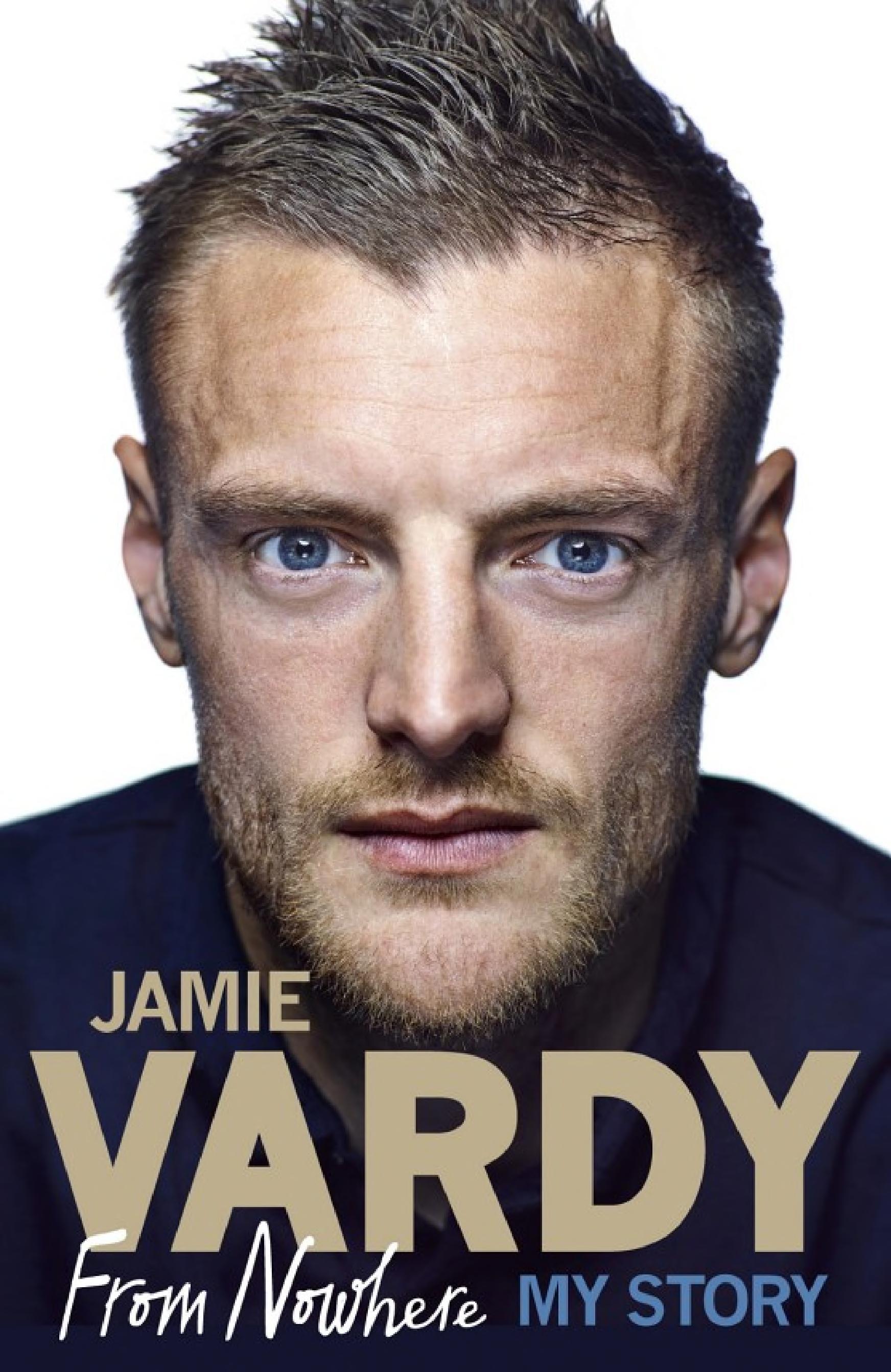 Jamie Vardy  From Nowhere  My Story