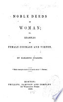 Noble Deeds of Woman  Or  Examples of Female Courage and Virtue