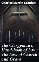 The Clergyman s Hand book of Law  The Law of Church and Grave
