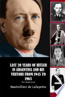 LAST 20 YEARS OF HITLER IN ARGENTINA AND HIS VISITORS FROM 1945 TO 1965 Book
