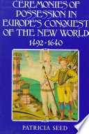 Ceremonies of Possession in Europe's Conquest of the New World, 1492-1640