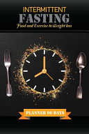 Intermittent Fasting Food and Exercise to Weight Loss Book