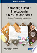 Knowledge Driven Innovation in Start Ups and SMEs  Emerging Research and Opportunities