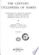 The Century Dictionary  The Century cyclopedia of names     ed  by Benjamin E  Smith     vol  I