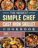 The Newest Simple Chef Cast Iron Skillet Cookbook