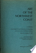 Art of the Northwest Coast  : An exhibition at the Robert H. Lowie Museum of Anthropology of the University of California, Berkeley, March 26-October 17, 1965