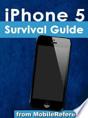 iPhone 5 Survival Guide: Step-by-Step User Guide for the iPhone 5: Getting Started, Downloading FREE eBooks, Taking Pictures, Making Video Calls, Using eMail, and Surfing the Web