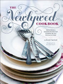 """Newlywed Cookbook: Fresh Ideas & Modern Recipes for Cooking with & for Each Other"" by Sarah Copeland, Sara Remington"