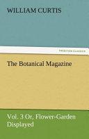 The Botanical Magazine  Vol  3 Or  Flower Garden Displayed