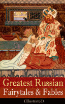 Greatest Russian Fairytales & Fables (Illustrated)