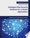 Intelligent Data Security Solutions for e Health Applications Book