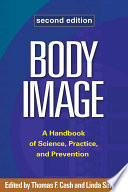 """Body Image, Second Edition: A Handbook of Science, Practice, and Prevention"" by Thomas F. Cash, Linda Smolak"