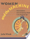 Women and the Machine  : Representations from the Spinning Wheel to the Electronic Age