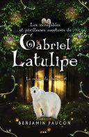 Pdf Les incroyables et périlleuses aventures de Gabriel Latulipe Telecharger