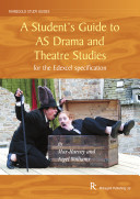 A Student s Guide to AS Drama and Theatre Studies for the Edexcel Specification