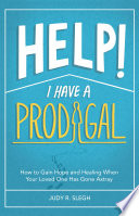 Help I Have A Prodigal How To Gain Hope And Healing When Your Loved One Has Gone Astray
