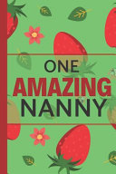 One Amazing Nanny  Strawberry Notebook  Lightly Lined  Perfect for Notes  Mother s Day and Birthdays  Nan Gifts