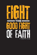 Fight the Good Fight of Faith, 1 Timothy 6