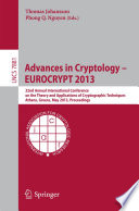 Advances in Cryptology -- EUROCRYPT 2013  : 32nd Annual International Conference on the Theory and Applications of Cryptographic Techniques, Athens, Greece, May 26-30, 2013, Proceedings
