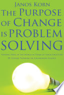 The Purpose of Change is Problem Solving
