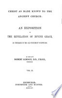 Christ as made known to the Ancient Church  an exposition of the Revelation of Divine Grace  as unfolded in the Old Testament Scriptures