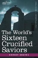 Pdf The World's Sixteen Crucified Saviors Telecharger