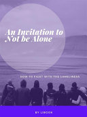 An Invitation to Not be Alone
