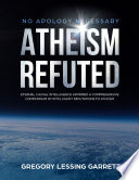 No Apology Necessary Atheism Refuted Eternal Causal Intelligence Affirmed A Comprehensive Compendium of Intelligent Refutations to Atheism