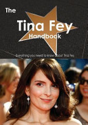The Tina Fey Handbook   Everything You Need to Know about Tina Fey Book