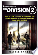 Tom Clancys The Division 2 Game, PC, PS4, Xbox One, Achievements, Tips, Classes, Gameplay, Walkthrough, Download, Jokes, Guide Unofficial