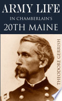 Army Life in Chamberlain s 20th Maine  Expanded  Annotated