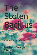 The Stolen Bacillus And Other Incidents Herbert George Wells