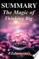 Summary - The Magic of Thinking Big  : By David J Schwartz - A Complete Summary