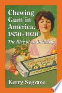 Chewing Gum in America  1850  1920
