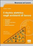 Il rischio elettrico negli ambienti di lavoro. Con CD-ROM