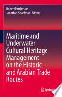 Maritime And Underwater Cultural Heritage Management On The Historic And Arabian Trade Routes