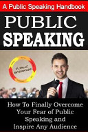 Public Speaking A Public Speaking Handbook On How To Finally Overcome Your Fear