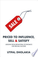 Priced to Influence  Sell   Satisfy  Lessons from Behavioral Economics for Pricing Success