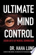 """""""Ultimate Mind Control:: Asian Arts of Mental Domination"""" by Dr. Haha Lung, Christopher B. Prowant"""