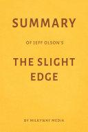 Summary of Jeff Olson's The Slight Edge by Milkyway Media