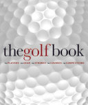 The Golf Book: The Players • The Gear • The Strokes • The ...