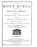 The Holy Bible, Containing the Old and New Testaments: Tr. Out of the Original Tongues: and with the Former Translations Diligently Compared and Rev., by His Majesty's Special Command ...