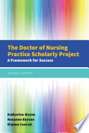 """The Doctor of Nursing Practice Scholarly Project: A Framework for Success"" by Katherine J. Moran, Dianne Conrad, Rosanne Burson"