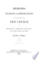 Memoirs  Incidents   Reminiscences of the Early History of the New Church in Michigan  Indiana  Illinois  and Adjacent States  and Canada