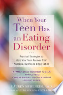 """When Your Teen Has an Eating Disorder: Practical Strategies to Help Your Teen Recover from Anorexia, Bulimia, and Binge Eating"" by Lauren Muhlheim, Laura Collins Lyster-Mensh"