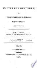 Walter the Murderer; or, the Mysteries of El Dorado. An historical romance