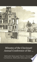 Minutes of the Cincinnati Annual Conference of the Methodist Episcopal Church for the Year ...
