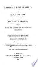 Physician  heal thyself  or  a suggestion of a remedy for the internal disorder which impairs the efficacy and endangers the permanence of the Church of England  Addressed to her members Book PDF
