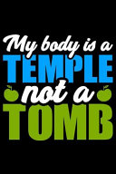 My Body Is a Temple Not a Tomb