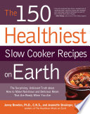 The 150 Healthiest Slow Cooker Recipes on Earth Book